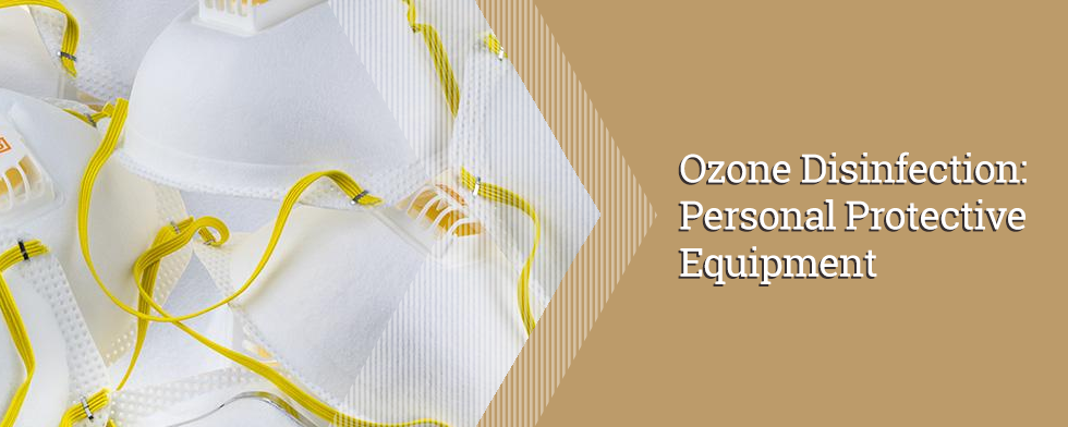 Ozone Disinfection Could Safely Allow Reuse of Personal Protective Equipment